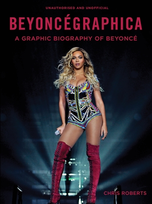 Beyoncégraphica A Graphic Biography of Beyoncé
