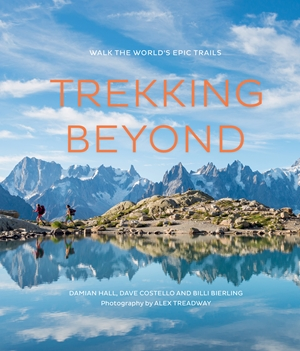 Trekking Beyond Walks across the world's epic trails
