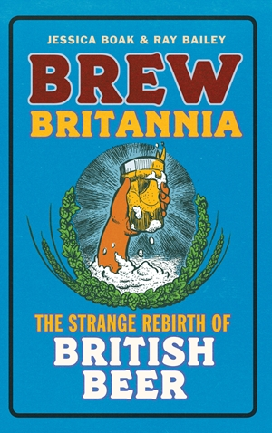Brew Britannia The Strange Rebirth of British Beer