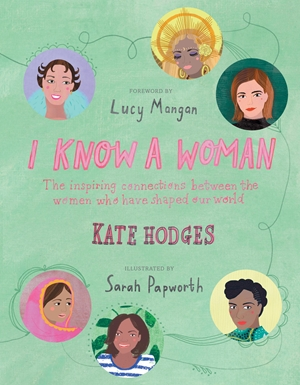 I Know a Woman: The inspiring connections between the women who have shaped our world