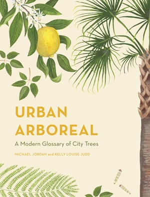 Urban Arboreal A Modern Glossary of City Trees