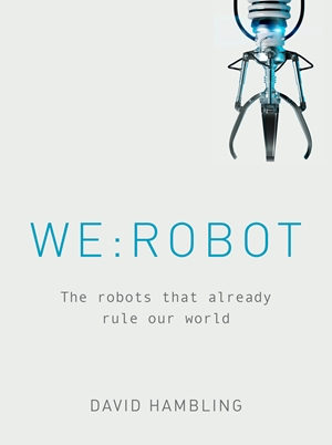 WE: ROBOT The robots that already rule our world
