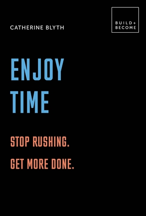 Enjoy Time: Stop rushing. Get more done.