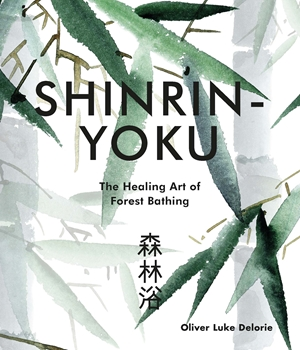 Shinrin-yoku The Healing Art of Forest Bathing
