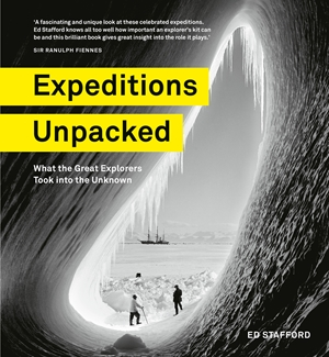 Expeditions Unpacked What the Great Explorers Took into the Unknown