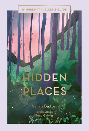 Hidden Places An Inspired Traveller's Guide