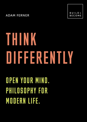Think Differently: Open your mind. Philosophy for modern life
