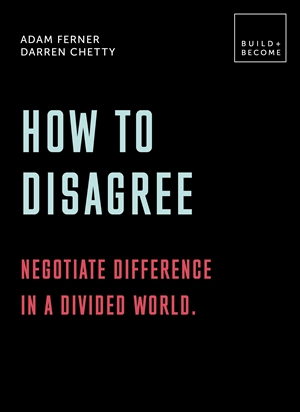 How to Disagree: Embrace difference. Improve your actions