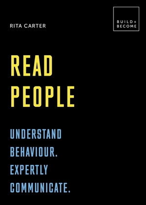 Read People: Understand behaviour. Expertly communicate