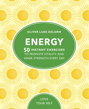 Energy 50 Instant Exercises To Promote Vitality And Inner Strength Every Day