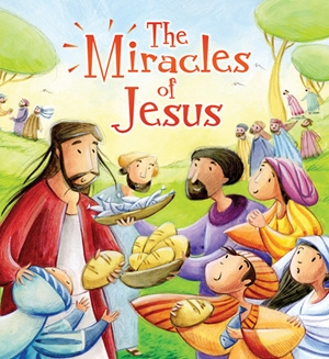 My First Bible Stories (New Testament): The Miracles of Jesus