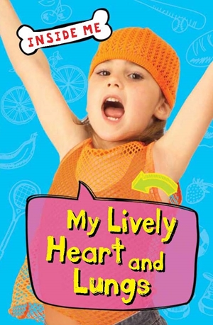 Inside Me: My Lively Heart and Lungs