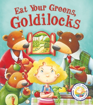Fairytales Gone Wrong: Eat Your Greens, Goldilocks