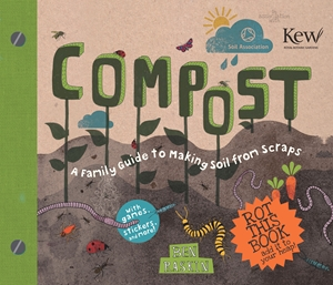 Compost A Family Guide to Making Soil From Scraps