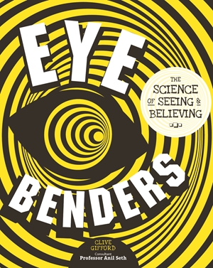 Eye Benders The Science of Seeing & Believing