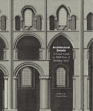 Architectural Details A Visual Guide to 5000 Years of Building Styles