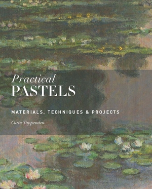 Practical Pastels Materials, Techniques & Projects