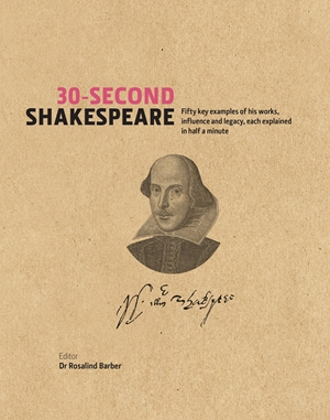30-Second Shakespeare 50 Key Aspects of his Works, Life and Legacy, each explained in Half a Minute
