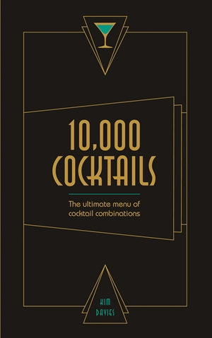 10,000 Cocktails The ultimate menu of cocktail combinations