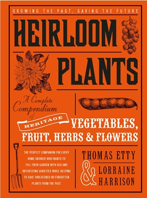 Heirloom Plants A Complete Compendium of Heritage Vegetables, Fruit, Herbs & Flowers