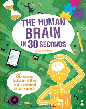 The Human Brain in 30 Seconds: 30 amazing topics for brilliant brains explained in half a minute