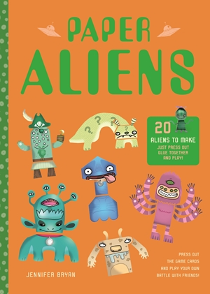 Paper Aliens 20 Aliens to Make, Just Press Out, Glue Together and Play!