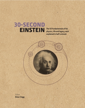 30-Second Einstein The 50 fundamentals of his work, life and legacy, each explained in half a minute