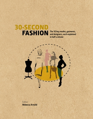 30-Second Fashion The 50 key modes, garments, and designers, each explained in half a minute