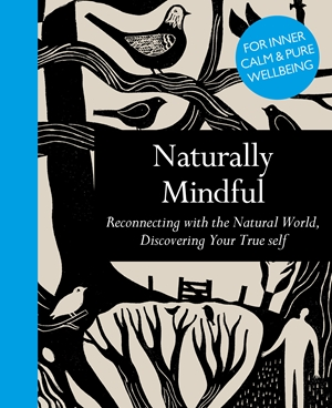 Naturally Mindful Reconnecting with the Natural World, Discovering Your True Self