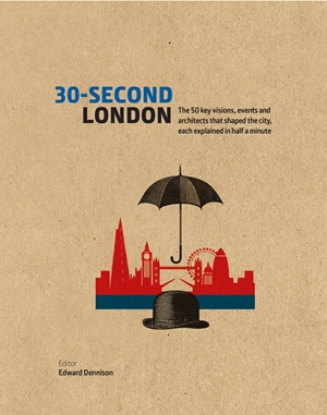 30-Second London The 50 key visions, events and architects that shaped the city, each explained in half a minute