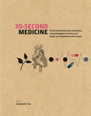 30-Second Medicine The 50 crucial milestones, treatments and technologies in the history of health, each explained in half a minute