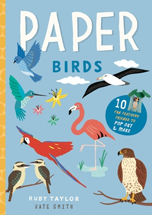 Paper Birds 10 fun feathery friends to pop out and make