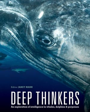 Deep Thinkers An exploration of intelligence in whales, dolphins, and porpoises