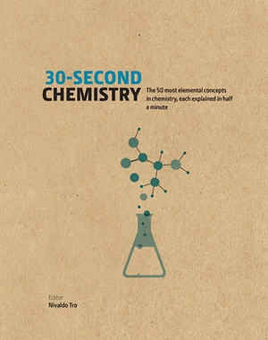 30-Second Chemistry The 50 most elemental concepts in chemistry, each explained in half a minute.