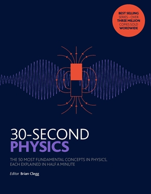 30-Second Physics The 50 most fundamental concepts in physics, each explained in half a minute