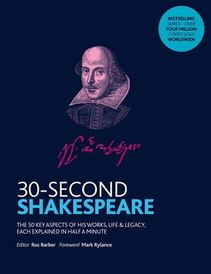 30-Second Shakespeare The 50 key aspects of his works, life and legacy, each explained in half a minute