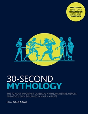 30-Second Mythology The 50 most important classical gods and goddesses, heroes and monsters, myths and legacies, each explained in half a minute.