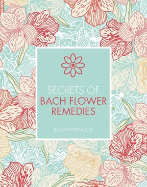 Secrets of Bach Flower Remedies