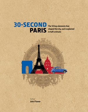 30-Second Paris The 50 key elements that shaped the city, each explained in half a minute