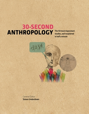 30-Second Anthropology The 50 most important ideas in the study of being human, each explained in half a minute
