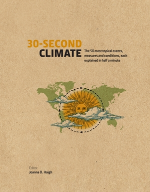 30-Second Climate The 50 most topical events, measures and conditions, each explained in half a minute
