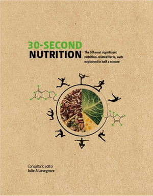 30-Second Nutrition The 50 most significant food-related facts, each explained in half a minute