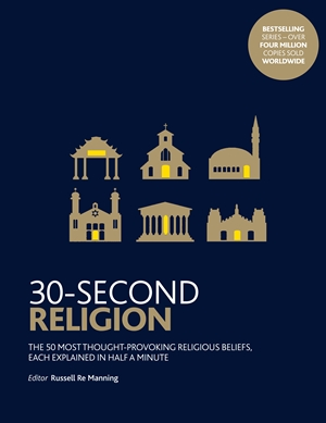 30-Second Religion The 50 most thought-provoking religious beliefs, each explained in half a minute