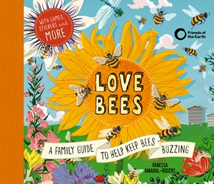 Love Bees A family guide to help keep bees buzzing - With games, stickers and more