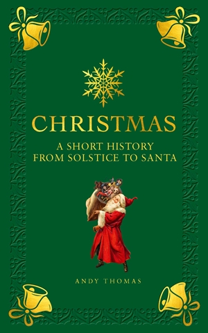 Christmas A short history from solstice to santa