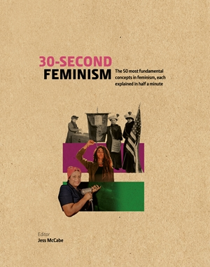 30-Second Feminism 50 key ideas, events, and protests, each explained in half a minute