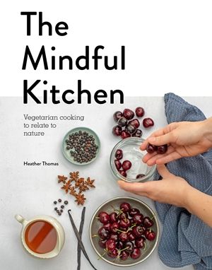 Mindful Kitchen Vegetarian Cooking to Relate to Nature