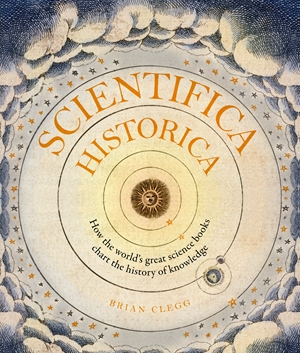 Scientifica Historica How the world's great science books chart the history of knowledge