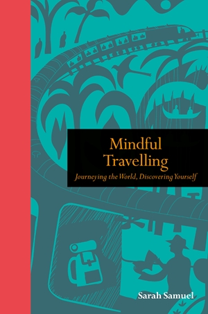Mindful Travelling Journeying the world, discovering yourself