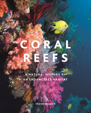 Coral Reefs A Natural History of an Endangered Habitat